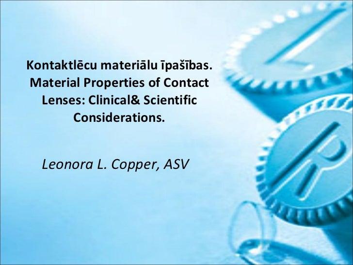 Kontaktlēcu materiālu īpašības. Material Properties of Contact Lenses: Clinical& Scientific Considerations. Leonora L. Cop...