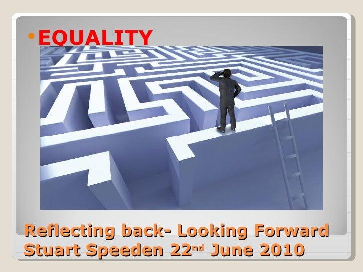 Reflecting back- Looking Forward  Stuart Speeden 22 nd  June 2010 <ul><li>EQUALITY </li></ul>