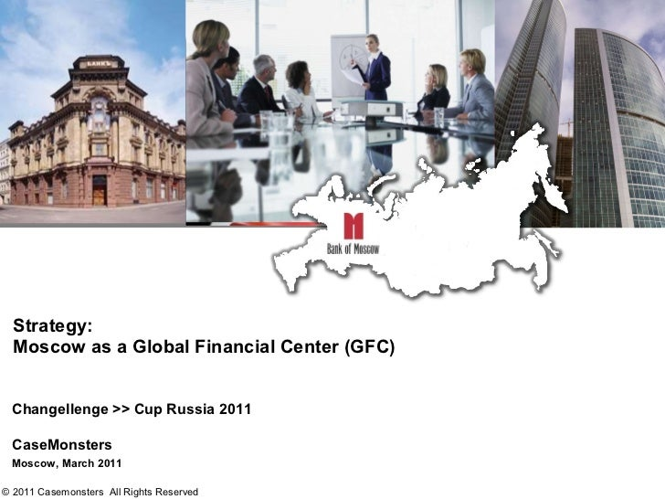 Strategy: Moscow as a Global Financial Center (GFC) Changellenge >> Cup Russia 2011 CaseMonsters Moscow, March 2011