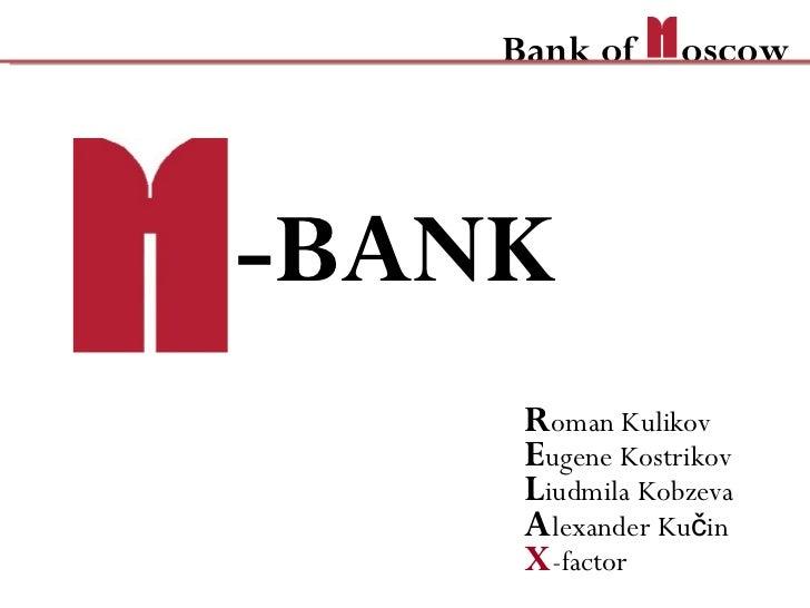 -BANK R oman Kulikov E ugene Kostrikov L iudmila Kobzeva A lexander Kučin X -factor Bank of  oscow