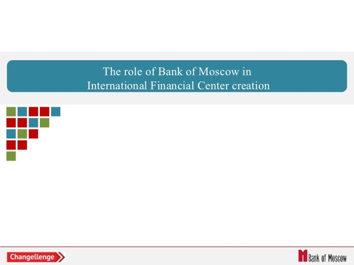The role of Bank of Moscow in International Financial Center creation