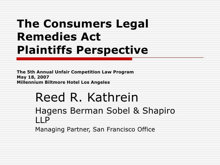 The Consumers Legal Remedies Act Plaintiffs Perspective The 5th Annual Unfair Competition Law Program May 18, 2007 Millenn...