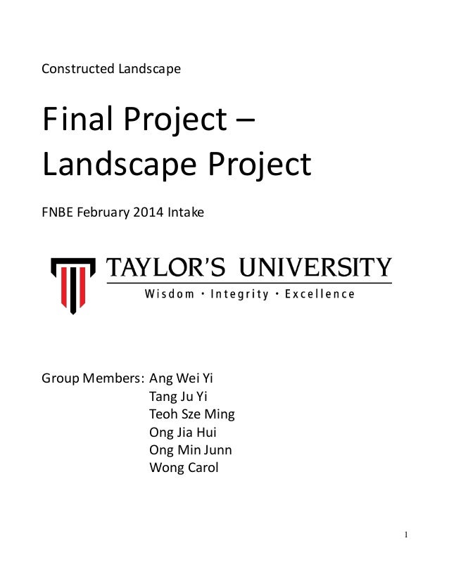 1 Constructed Landscape Final Project – Landscape Project FNBE February 2014 Intake Group Members: Ang Wei Yi Tang Ju Yi T...