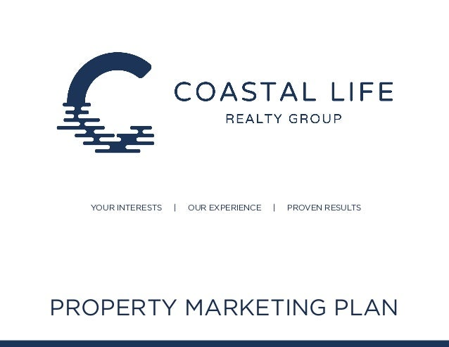 YOUR INTERESTS | OUR EXPERIENCE | PROVEN RESULTS PROPERTY MARKETING PLAN