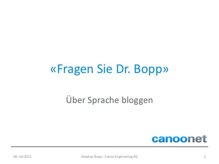 «Fragen Sie Dr. Bopp»                  Über Sprache bloggen28. Juli 2011        Stephan Bopp - Canoo Engineering AG   1