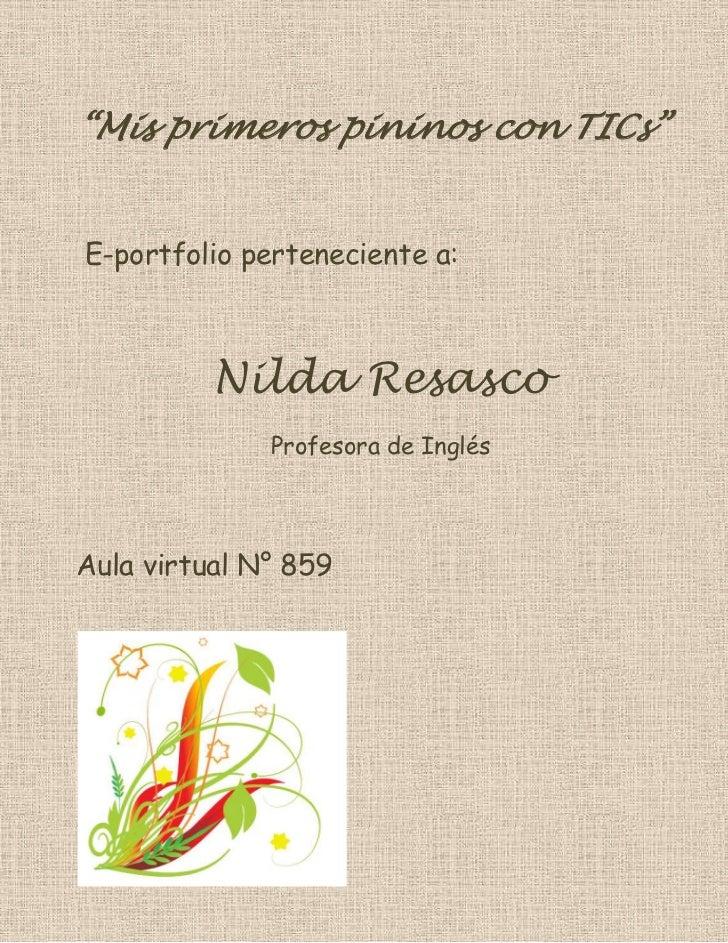 """""""Mis primeros pininos con TICs""""E-portfolio perteneciente a:          Nilda Resasco              Profesora de InglésAula vi..."""