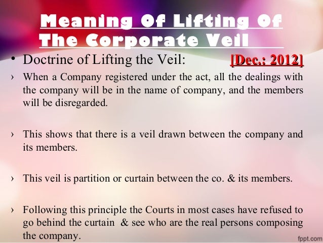 lifting of corporate veil The indian supreme court on lifting the corporate veil by v niranjan september 29, 2014 6 min read 1 comment in  appropriate to lift the corporate veil because hcl was a 'sham' company entirely controlled by air india the supreme court, it is submitted correctly.
