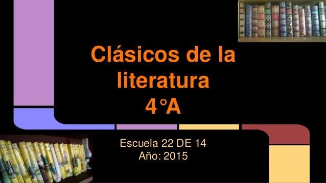 Clásicos de la literatura 4°A Escuela 22 DE 14 Año: 2015