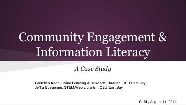 Community Engagement & Information Literacy A Case Study Gretchen Keer, Online Learning & Outreach Librarian, CSU East Bay...