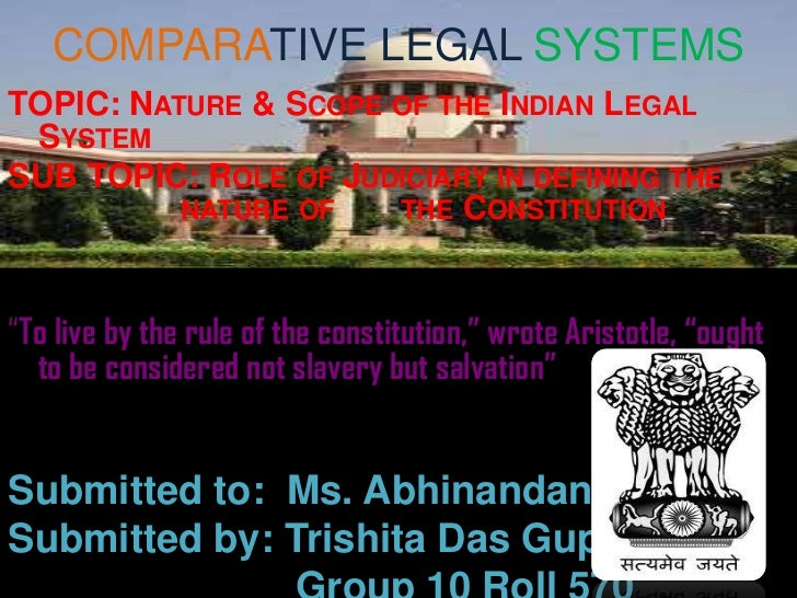 COMPARATIVE LEGAL SYSTEMS<br />TOPIC: Nature & Scope of the Indian Legal System<br />SUB TOPIC: Role of Judiciary in defin...