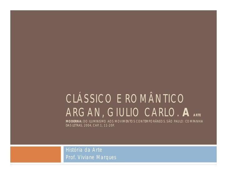 CLÁSSICO E ROMÂNTICOARGAN, GIULIO CARLO. A                                              ARTEMODERNA: DO ILUMINISMO AOS MOV...