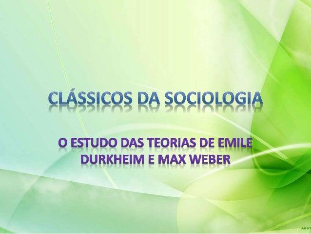 Os Três Clássicos No século XIX, três pensadores desenvolveram teorias buscando explicar a sociedade capitalista: Karl Mar...