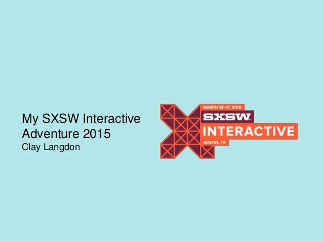 My SXSW Interactive Adventure 2015 Clay Langdon