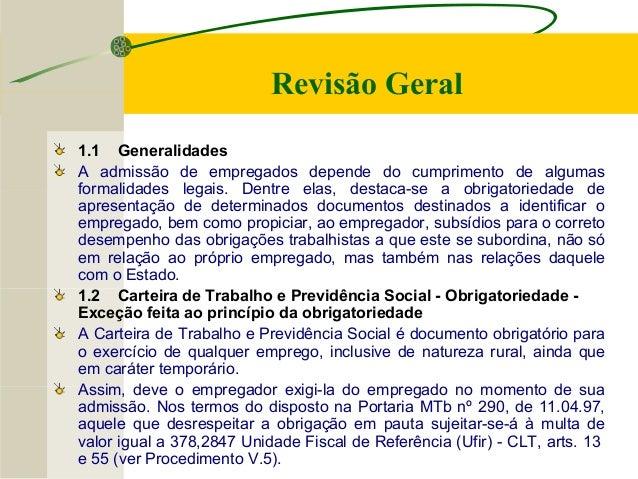 1.1 Generalidades A admissão de empregados depende do cumprimento de algumas formalidades legais. Dentre elas, destaca-se ...