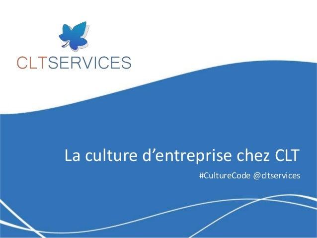 La culture d'entreprise chez CLT #CultureCode @cltservices