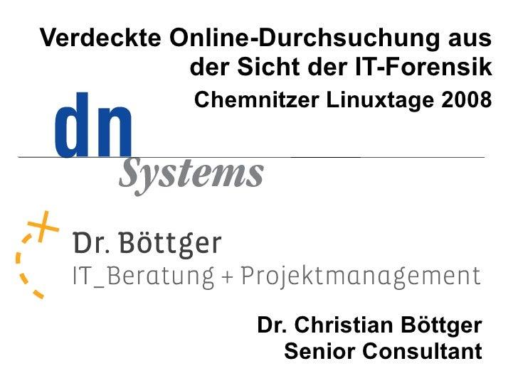 Verdeckte Online-Durchsuchung aus            der Sicht der IT-Forensik             Chemnitzer Linuxtage 2008              ...