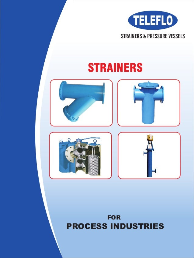 STRAINERS FOR PROCESS INDUSTRIES STRAINERS & PRESSURE VESSELS