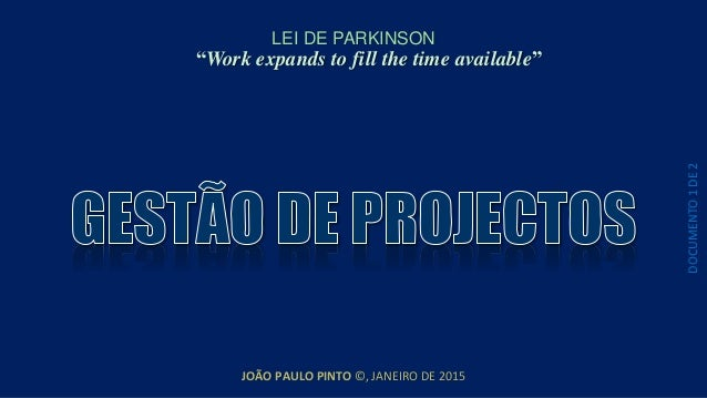 "JOÃO PAULO PINTO ©, JANEIRO DE 2015 LEI DE PARKINSON ""Work expands to fill the time available"" DOCUMENTO1DE2"