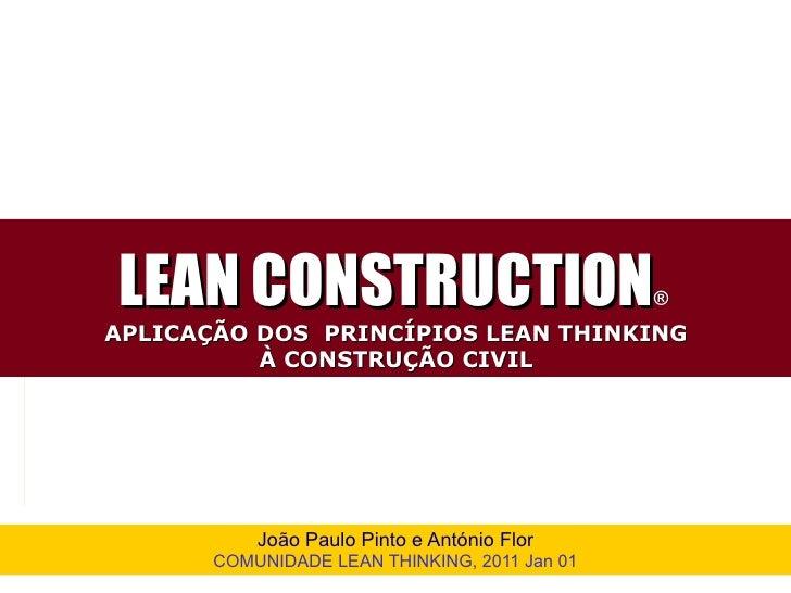 LEAN CONSTRUCTION ®   APLICAÇÃO DOS  PRINCÍPIOS LEAN THINKING À CONSTRUÇÃO CIVIL João Paulo Pinto e António Flor COMUNIDAD...