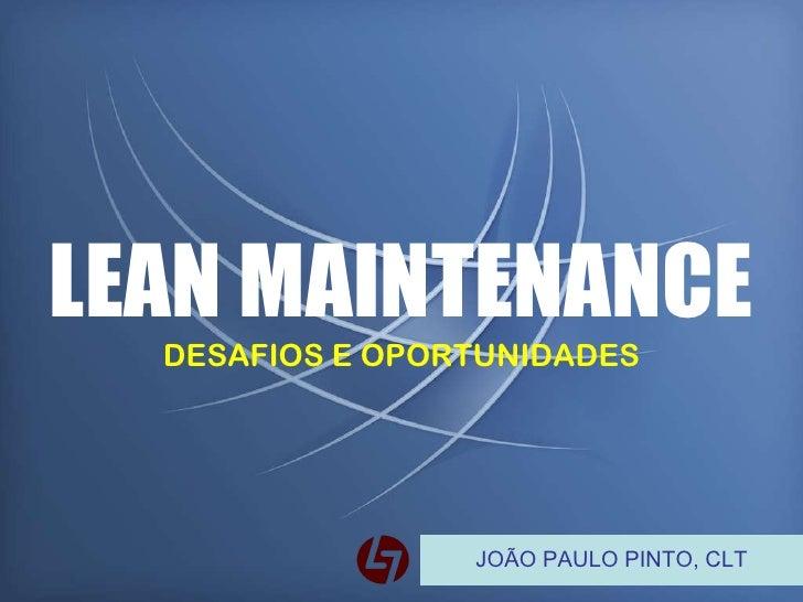 JOÃO PAULO PINTO, CLT LEAN MAINTENANCE DESAFIOS E OPORTUNIDADES