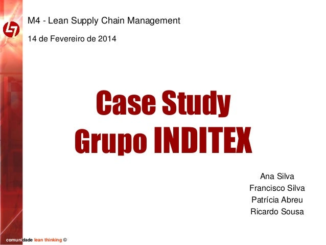 M4 - Lean Supply Chain Management 14 de Fevereiro de 2014  Case Study Grupo INDITEX Ana Silva Francisco Silva Patrícia Abr...