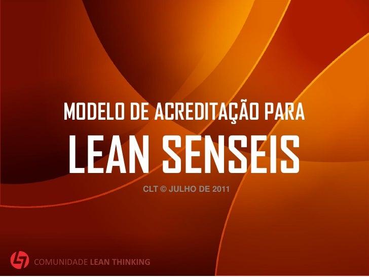 MODELO DE ACREDITAÇÃO PARA      LEAN SENSEIS    CLT © JULHO DE 2011COMUNIDADE LEAN THINKING