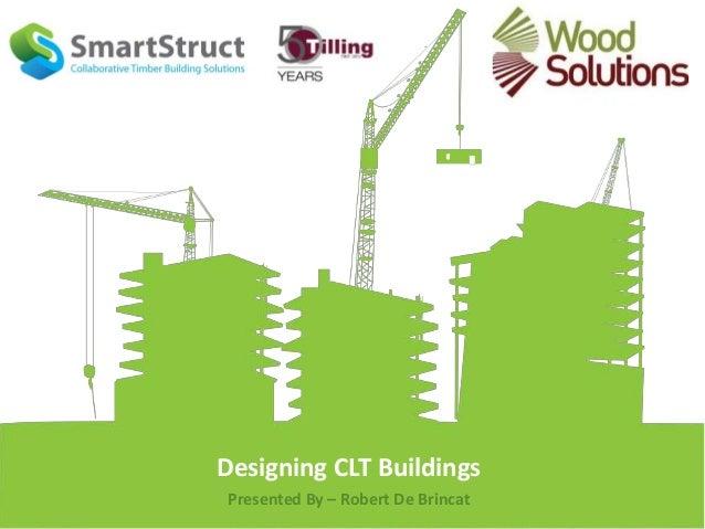Designing CLT BuildingsPresented By – Robert De Brincat