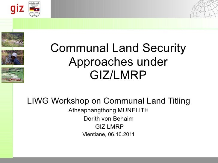 Communal Land Security Approaches under GIZ/LMRP LIWG Workshop on Communal Land Titling Athsaphangthong MUNELITH Dorith vo...