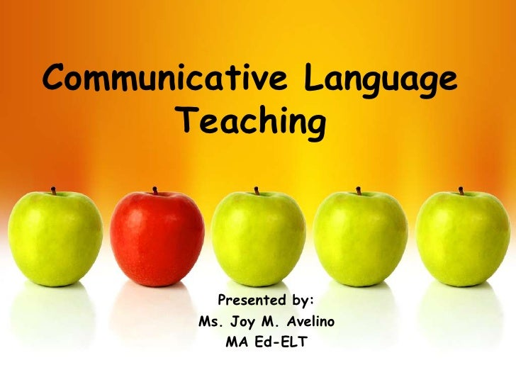 Communicative Language      Teaching          Presented by:        Ms. Joy M. Avelino           MA Ed-ELT