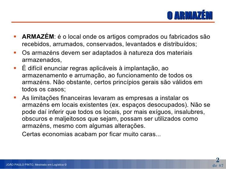 O ARMAZÉM <ul><li>ARMAZÉM : é o local onde os artigos comprados ou fabricados são recebidos, arrumados, conservados, levan...