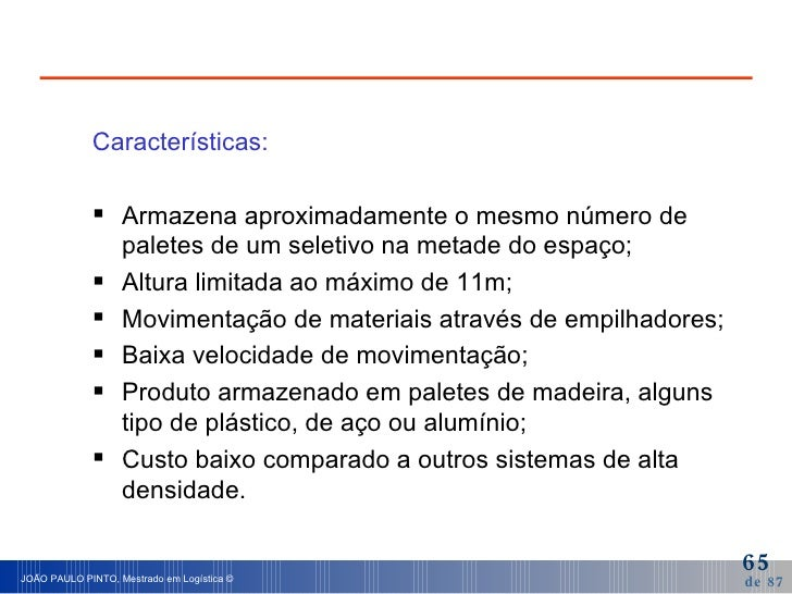 <ul><li>Características: </li></ul><ul><li>Armazena aproximadamente o mesmo número de paletes de um seletivo na metade do ...