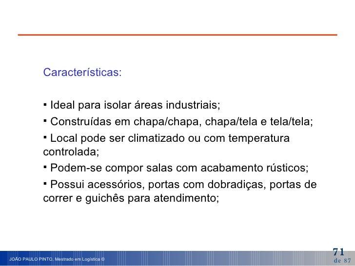 <ul><li>Características: </li></ul><ul><li>Ideal para isolar áreas industriais; </li></ul><ul><li>Construídas em chapa/cha...