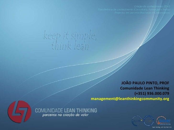 JOÃO PAULO PINTO, PROF Comunidade Lean Thinking (+351) 936.000.079 [email_address]