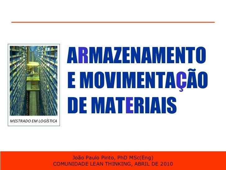 A R MAZENAMENTO E MOVIMENTA Ç ÃO DE MAT E RIAIS João Paulo Pinto, PhD MSc(Eng) COMUNIDADE LEAN THINKING, ABRIL DE 2010 MES...