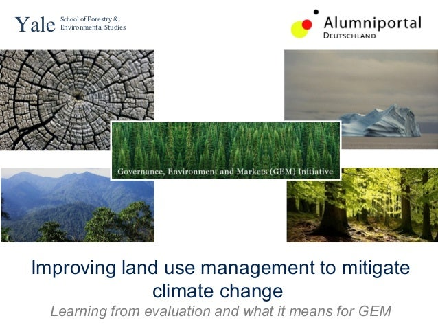 Yale   School of Forestry &        Environmental Studies  Improving land use management to mitigate              climate c...