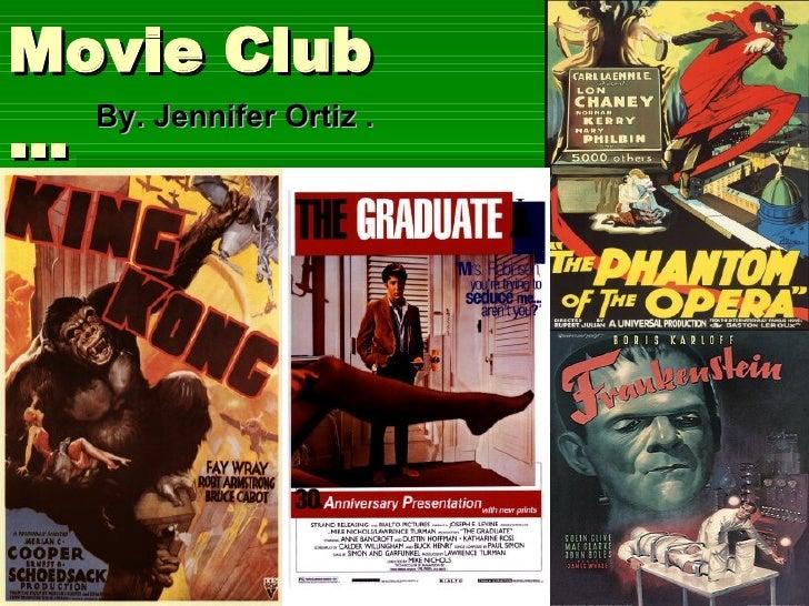 Movie Club … By. Jennifer Ortiz .