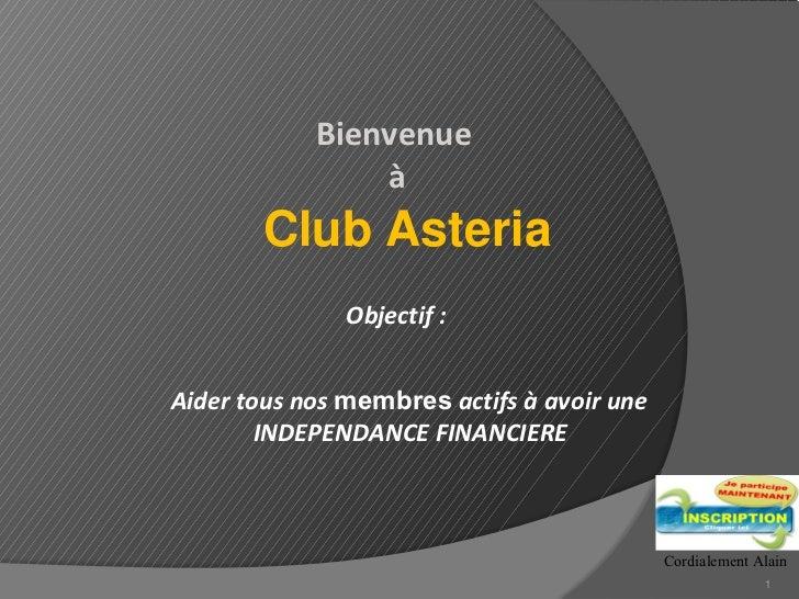 Bienvenue à       Club Asteria                ObjectiveAider tous nos membres actifs à avoir une        INDEPENDENCE FINAN...