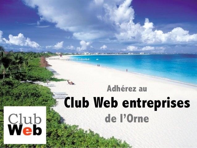 Adhérez auClub Web entreprises      de l'Orne