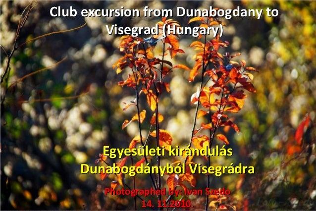 Club excursion from Dunabogdany toClub excursion from Dunabogdany to Visegrad (Hungary)Visegrad (Hungary) Egyesületi kirán...