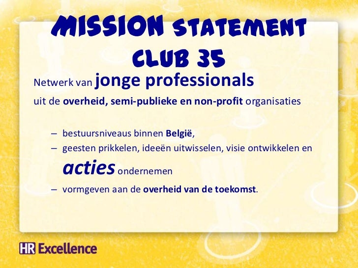 Mission Statement      Club 35De deelnemers aan Club35 :– een passie       voor de overheid en voor publieke  dienstverlen...