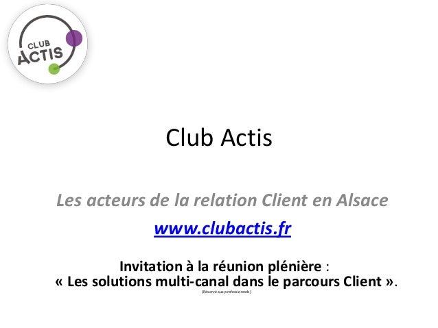 Club ActisLes acteurs de la relation Client en Alsace            www.clubactis.fr          Invitation à la réunion plénièr...
