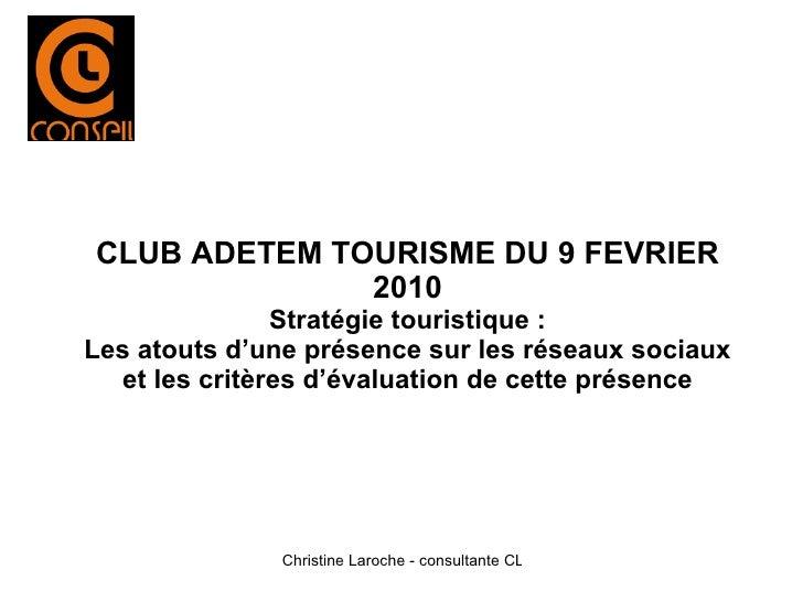 CLUB ADETEM TOURISME DU 9 FEVRIER 2010 Stratégie touristique: Les atouts d'une présence sur les réseaux sociaux et les cr...
