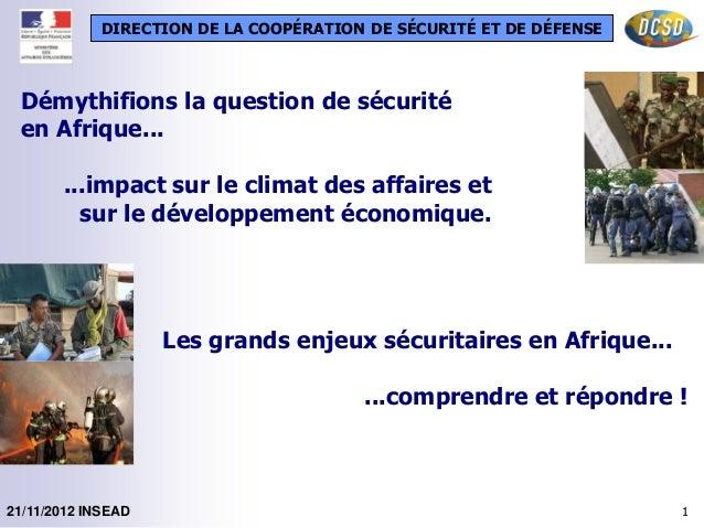 DIRECTION DE LA COOPÉRATION DE SÉCURITÉ ET DE DÉFENSE 121/11/2012 INSEAD Démythifions la question de sécurité en Afrique.....