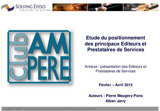 Club AMPERE – ANNEXE - Etude de positionnement des principaux Editeurs et Prestataires de Services (Mai 2013)Etude du posi...