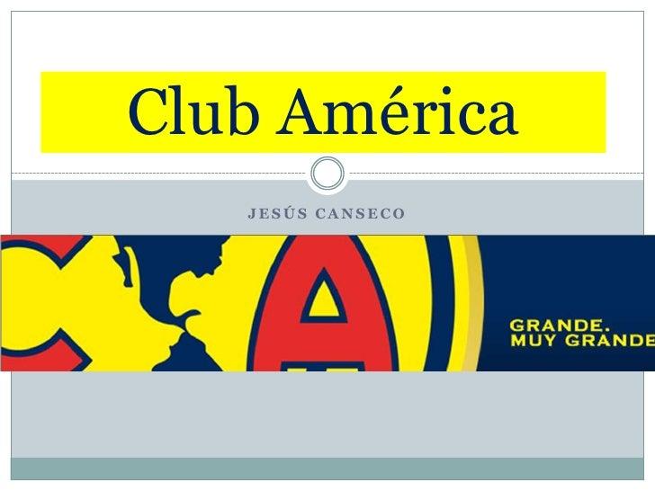 Jesús Canseco<br />Club América<br />