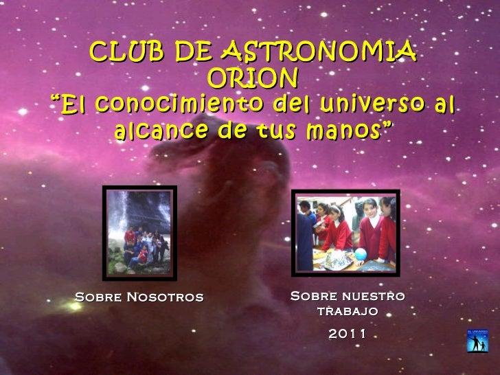 """CLUB DE ASTRONOMIA            ORION""""El conocimiento del universo al     alcance de tus manos"""" Sobre Nosotros   Sobre nuest..."""