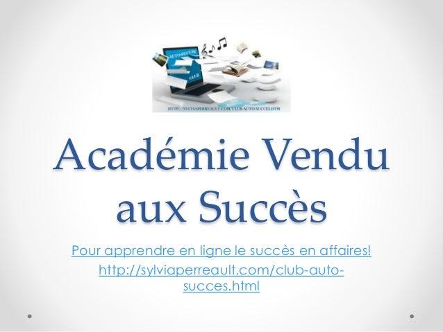Académie Vendu aux Succès Pour apprendre en ligne le succès en affaires! http://sylviaperreault.com/club-auto- succes.html