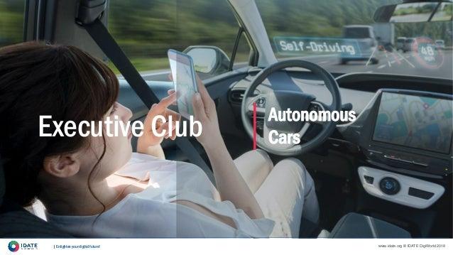   Enlighten your digital future! www.idate.org © IDATE DigiWorld 2018 Executive Club Autonomous Cars