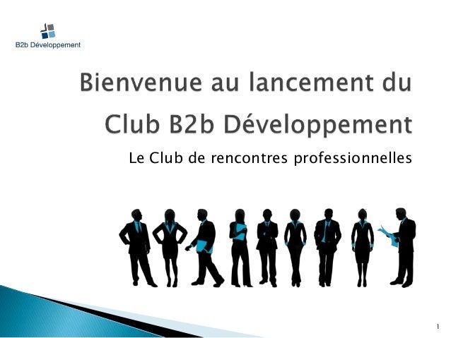 1  Le Club de rencontres professionnelles