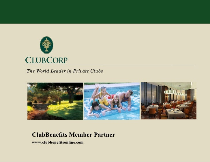 The World Leader in Private Clubs ClubBenefits Member Partner www.clubbenefitsonline.com